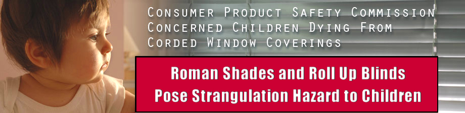 Roman Shades and Roll Up Blinds Strangulation Information from the Attorneys of the Onder Law Firm